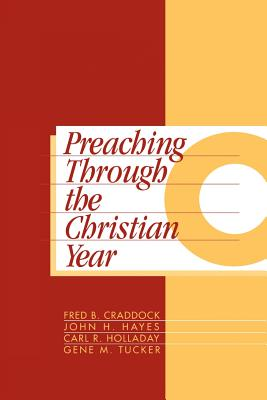 Preaching Through the Christian Year: Year C: A Comprehensive Commentary on the Lectionary - Craddock, Fred B, and Hayes, John H, and Holladay, Carl R