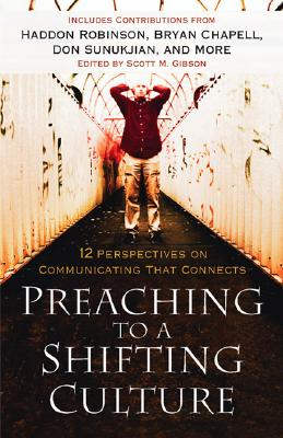Preaching to a Shifting Culture: 12 Perspectives on Communicating That Connects - Gibson, Scott M (Editor)