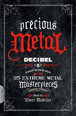 Precious Metal: Decibel Presents the Stories Behind 25 Extreme Metal Masterpieces - Mudrian, Albert (Editor)