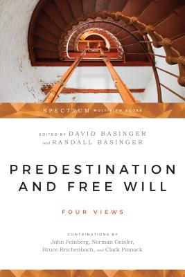 Predestination & Free Will - Basinger, David (Editor), and Basinger, Randall G, Ph.D. (Editor), and Feinberg, John (Contributions by)