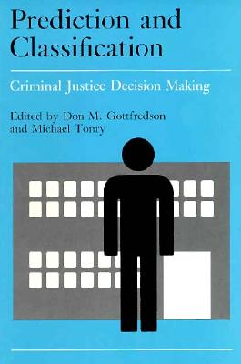 Prediction and Classification: Criminal Justice Decision-making - Gottfredson, Don M. (Editor), and Tonry, Michael (Editor)