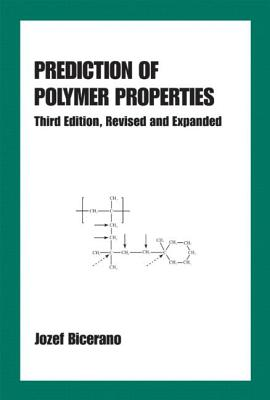 Prediction of Polymer Properties - Bicerano, Jozef, and Bicerano, Bicerano