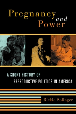 Pregnancy and Power: A Short History of Reproductive Politics in America - Solinger, Rickie