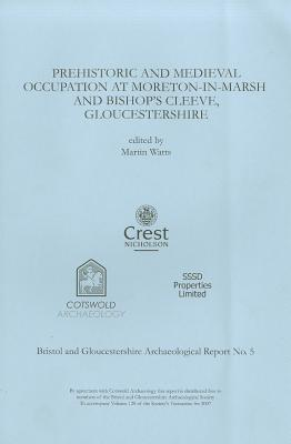 Prehistoric and Medieval Occupation at Moreton-In-Marsh and Bishop's Cleeve, Gloucestershire - Watts, Martin, Dr. (Editor)