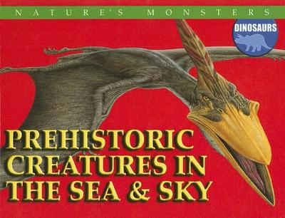 Prehistoric Creatures in the Sea & Sky - Lewis, Brenda Ralph