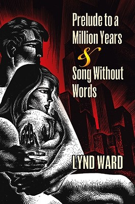 Prelude to a Million Years & Song Without Words: Two Graphic Novels - Ward, Lynd, and Berona, David A (Introduction by)