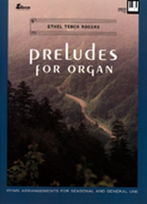 Preludes for Organ: Hymn Arrangements for Seasonal and General Use - Rogers, Ethel T