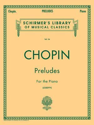 Preludes: Schirmer Library of Classics Volume 34 Piano Solo - Chopin, Frederic (Composer), and Joseffy, Rafael (Editor)
