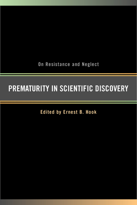 Prematurity in Scientific Discovery: On Resistance and Neglect - Hook, Ernest B (Editor)