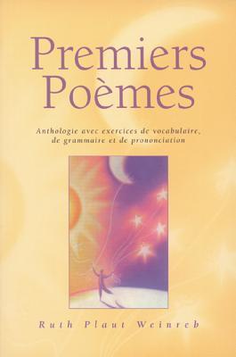 Premiers Poemes: Anthologie Avec Exercices de Vocabulaire, de Grammaire Et de Prononciation - Weinreb, Ruth Plaut