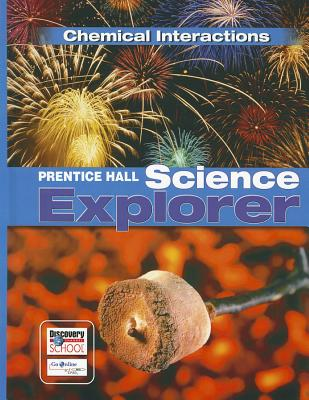 Prentice Hall Science Explorer Chemical Interactions Student Edition Third Edition 2005 -