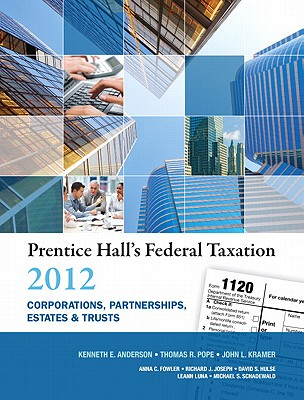Prentice Hall's Federal Taxation 2012 Corporations, Partnerships, Estates & Trusts - Anderson, Kenneth E., and Pope, Thomas R., and Kramer, John L.