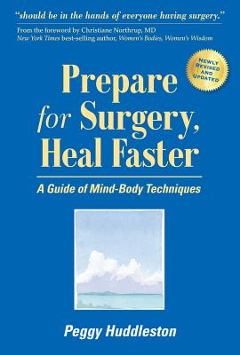 Prepare for Surgery, Heal Faster: A Guide of Mind-Body Techniques - Huddleston, Peggy