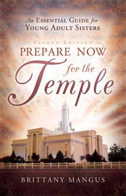 Prepare Now for the Temple - Mangus, Brittany