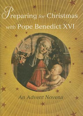 Preparing for Christmas with Pope Benedict XVI: An Advent Novena - Coco, Lucio (Compiled by)