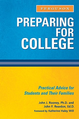 Preparing for College: Practical Advice for Students and Their Families - Rooney, John J, and Reardon, John F, and Will, Katherine Haley (Foreword by)