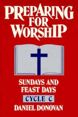 Preparing for Worship: Sundays and Feast Days Cycle C - Donovan, Daniel
