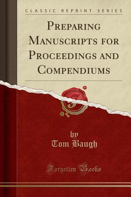 Preparing Manuscripts for Proceedings and Compendiums (Classic Reprint) - Baugh, Tom