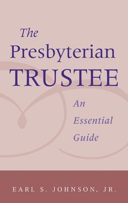 Presbyterian Trustee: An Essential Guide - Johnson, Earl