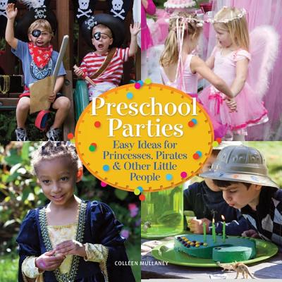 Preschool Parties: Easy Ideas for Princesses, Pirates and Other Little People - Mullaney, Colleen