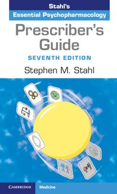 Prescriber's Guide: Stahl's Essential Psychopharmacology - Stahl, Stephen M