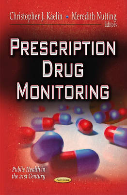 Prescription Drug Monitoring - Kaelin, Christopher J. (Editor), and Nutting, Meredith (Editor)