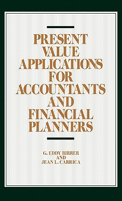 Present Value Applications for Accountants and Financial Planners - Birrer, G Eddy, and Carrica, Jean L