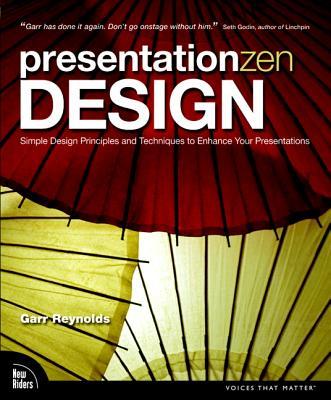 Presentation Zen Design: Simple Design Principles and Techniques to Enhance Your Presentations - Reynolds, Garr
