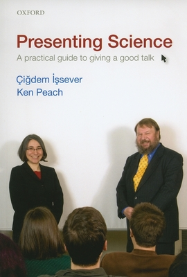 Presenting Science: A Practical Guide to Giving a Good Talk - Issever, Cigdem, and Peach, Ken