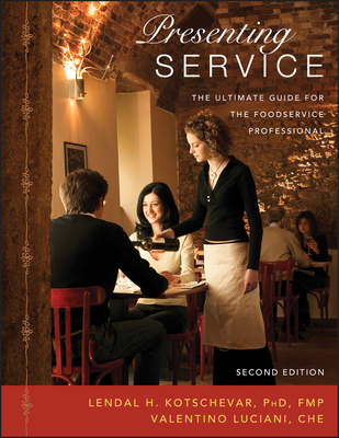 Presenting Service: The Ultimate Guide for the Foodservice Professional - Kotschevar, Lendal H, and Luciani, Valentino