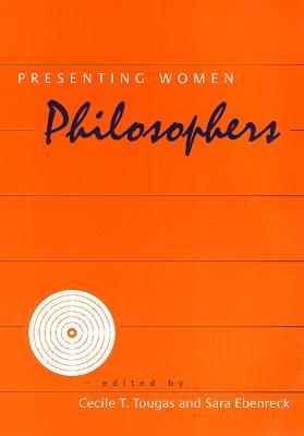 Presenting Women Philosophers - Tougas, Cecile