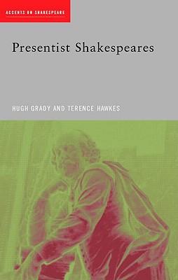 Presentist Shakespeares - Grady, Hugh (Editor)