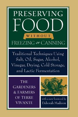 Preserving Food Without Freezing or Canning: Old World Techniques and Recipes -