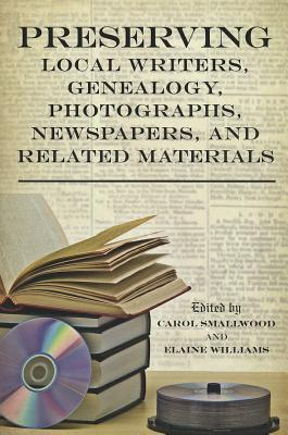Preserving Local Writers, Genealogy, Photographs, Newspapers, and Related Materials - Smallwood, Carol (Editor), and Williams, Elaine (Editor)