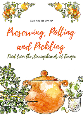 Preserving, Potting and Pickling: Food from the Store Cupboards of Europe - Luard, Elisabeth