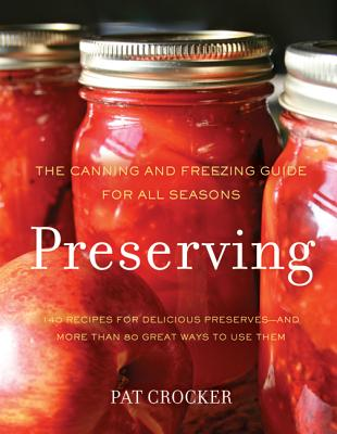 Preserving: The Canning and Freezing Guide for All Seasons - Crocker, Pat