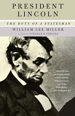 President Lincoln: The Duty of a Statesman - Miller, William Lee
