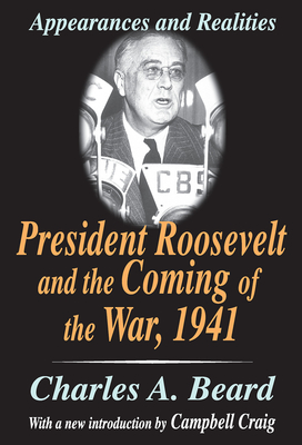 President Roosevelt and the Coming of the War, 1941: Appearances and Realities - Beard, Charles Austin, and Craig, Campbell, Professor (Introduction by)