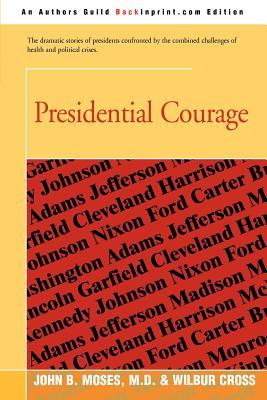 Presidential Courage - Cross, Wilbur, and Moses M D, John B