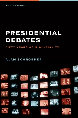 Presidential Debates: Fifty Years of High-Risk TV - Schroeder, Alan, Professor