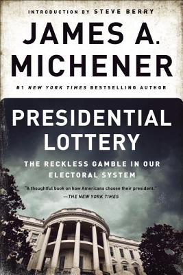 Presidential Lottery: The Reckless Gamble in Our Electoral System - Michener, James A, and Berry, Steve (Introduction by)
