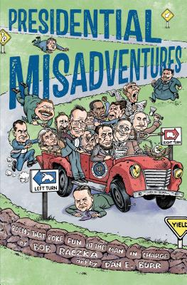 Presidential Misadventures: Poems That Poke Fun at the Man in Charge - Raczka, Bob