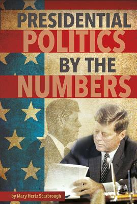 Presidential Politics by the Numbers - Scarbrough, Mary Hertz