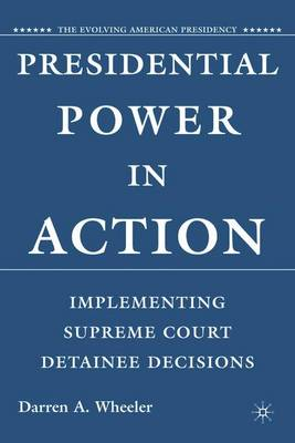 Presidential Power in Action: Implementing Supreme Court Detainee Decisions - Wheeler, D
