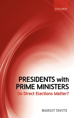 Presidents with Prime Ministers: Do Direct Elections Matter? - Tavits, Margit