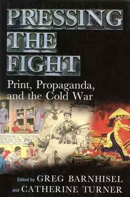 Pressing the Fight: Print, Propaganda, and the Cold War - Barnhisel, Greg (Editor), and Turner, Catherine (Editor)