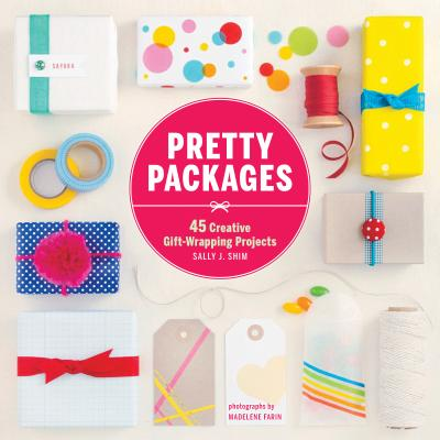 Pretty Packages: 45 Creative Gift-Wrapping Projects - Shim, Sally J, and Farin, Madelene (Photographer)
