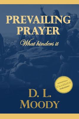 Prevailing Prayer: What Hinders It - Moody, D L
