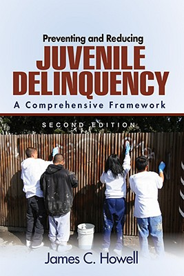 Preventing and Reducing Juvenile Delinquency: A Comprehensive Framework - Howell, James C