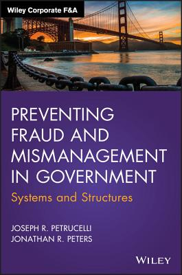 Preventing Fraud and Mismanagement in Government: Systems and Structures - Peters, Jonathan R., and Petrucelli, Joseph